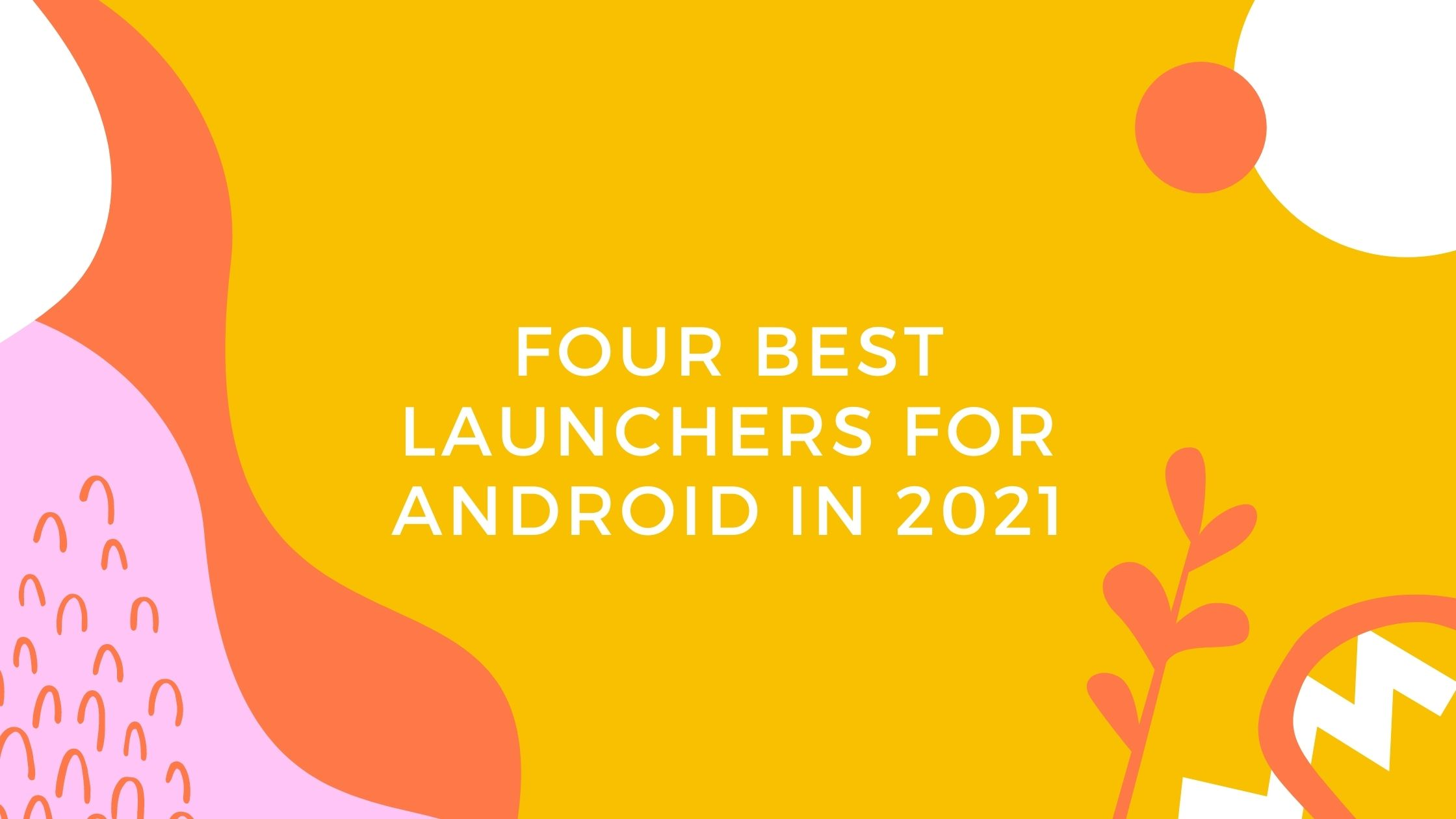 Four-best-launchers-for-Android-in-2021